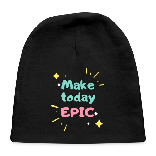 Make today epic - Baby Cap