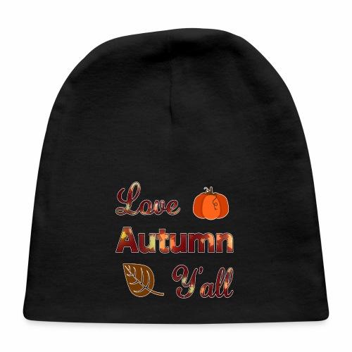 Love Autumn Y'all Fall Season Leaf Foliage Gourd. - Baby Cap