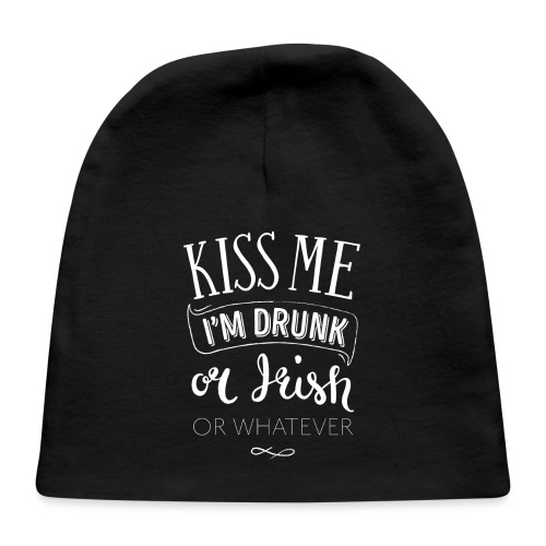 Kiss Me. I'm Drunk. Or Irish. Or Whatever. - Baby Cap