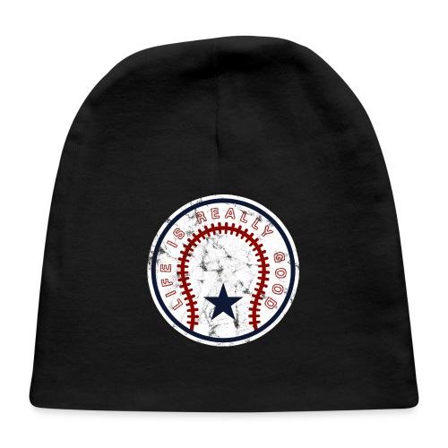 Life Is Really Good Baseball - Baby Cap