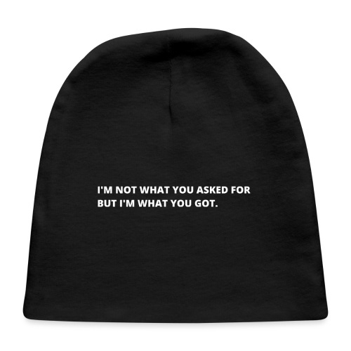 I'm not what you asked for but I'm what you got - Baby Cap