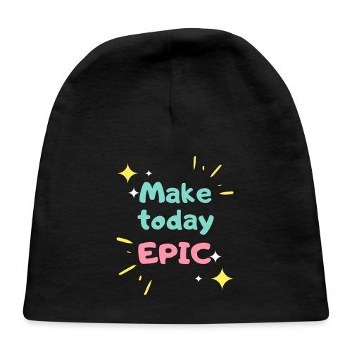 Make today epic - Baby Cap