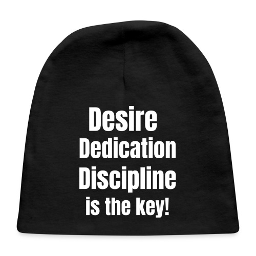 Desire Dedication Discipline is the key! - Baby Cap