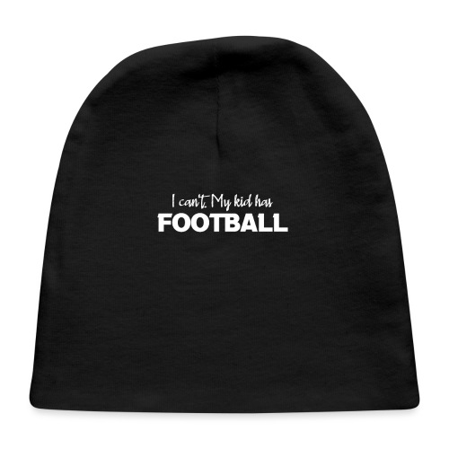 I Can't My Kid Has Football logo - Baby Cap