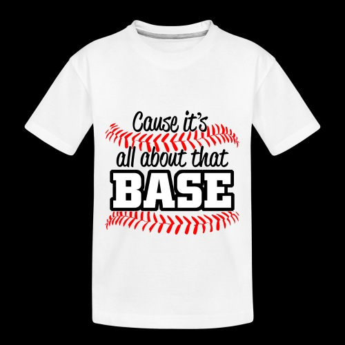 all about that base - Toddler Premium Organic T-Shirt