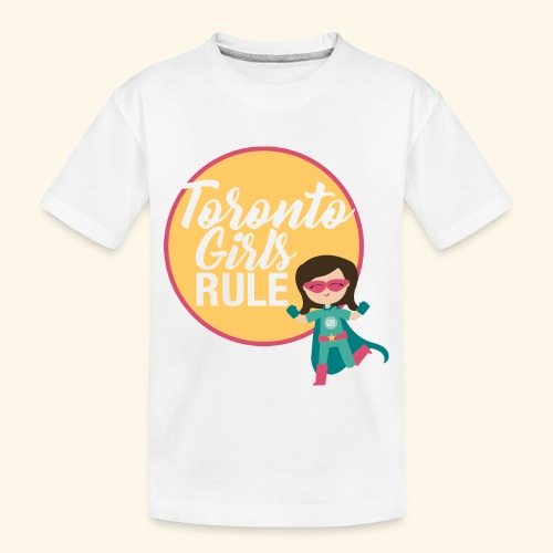 Toronto Girls Rule - Toddler Premium Organic T-Shirt