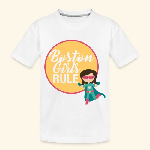 Boston Girls Rule - Toddler Premium Organic T-Shirt
