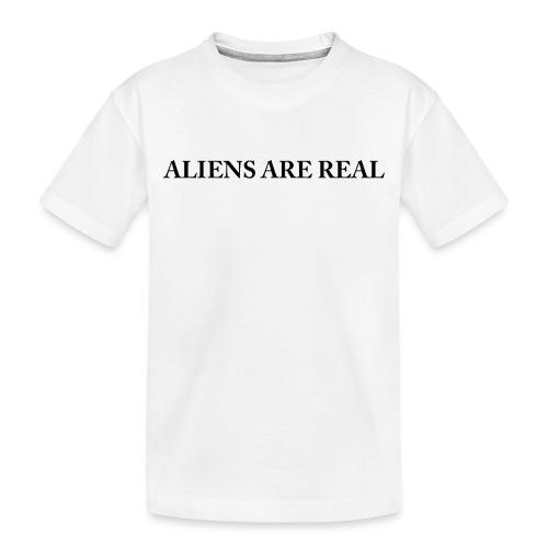 Aliens are Real - Toddler Premium Organic T-Shirt