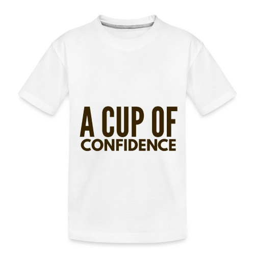 A Cup Of Confidence - Toddler Premium Organic T-Shirt