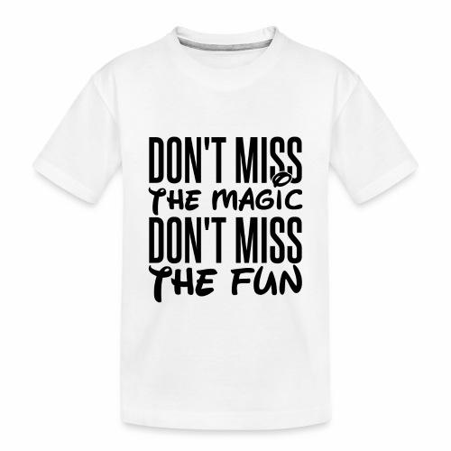 Don't Miss the Magic - Toddler Premium Organic T-Shirt