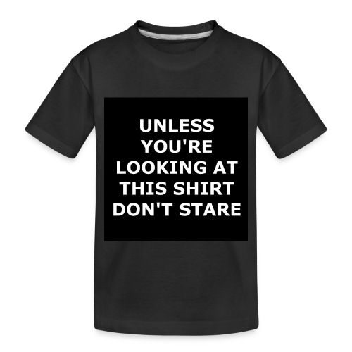 UNLESS YOU'RE LOOKING AT THIS SHIRT, DON'T STARE - Toddler Premium Organic T-Shirt