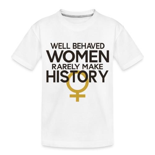 Well Behaved Women Rarely - Toddler Premium Organic T-Shirt