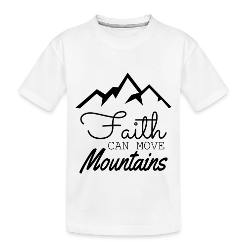 Faith Can Move Mountains - Toddler Premium Organic T-Shirt