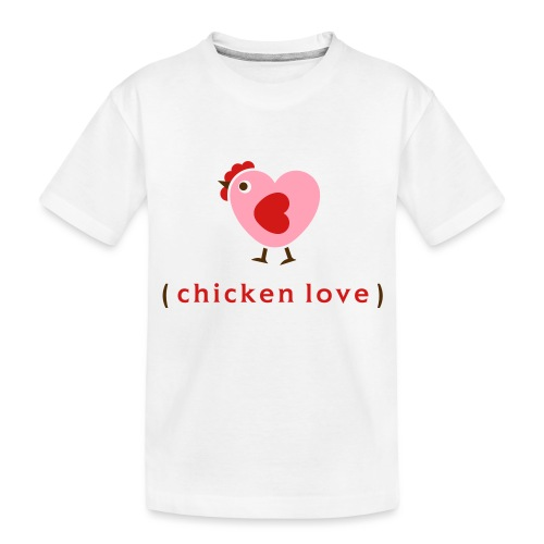 Love chickens? - Toddler Premium Organic T-Shirt