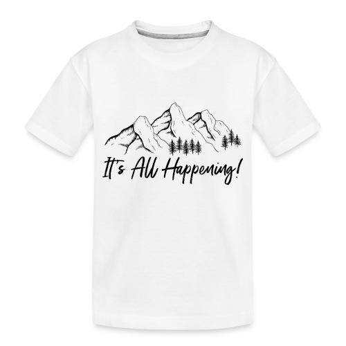 It's All Happening - Toddler Premium Organic T-Shirt