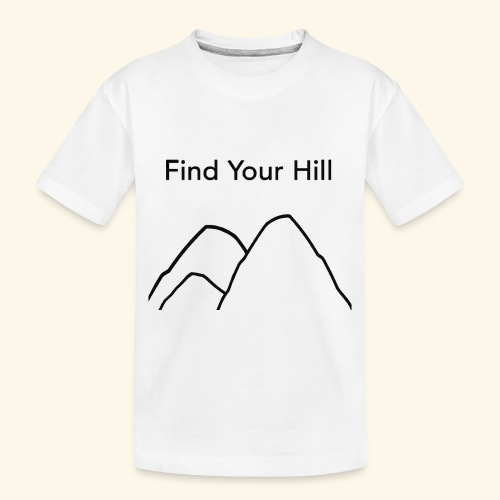 Find Your Hill - Toddler Premium Organic T-Shirt