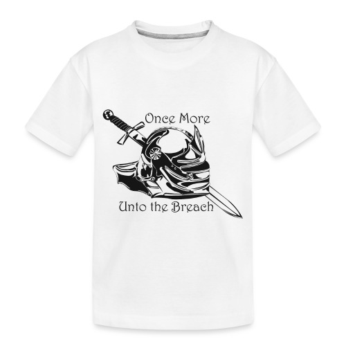Once More... Unto the Breach Medieval T-shirt - Toddler Premium Organic T-Shirt