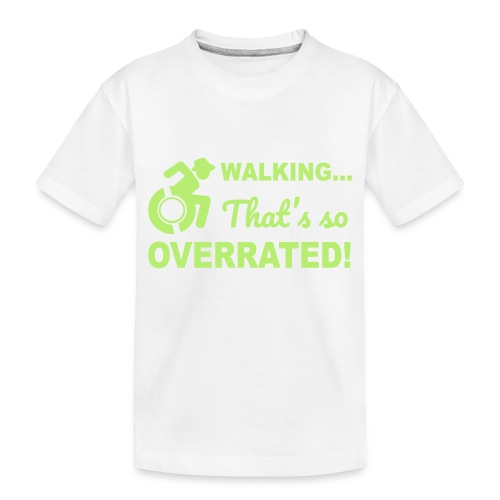 Walking that's so overrated for wheelchair users - Toddler Premium Organic T-Shirt