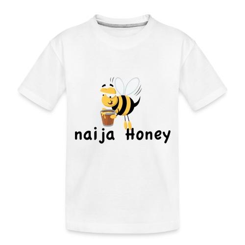 naija honey... - Toddler Premium Organic T-Shirt