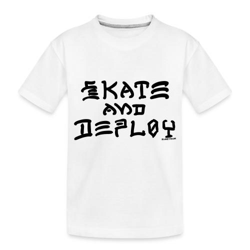 Skate and Deploy - Toddler Premium Organic T-Shirt