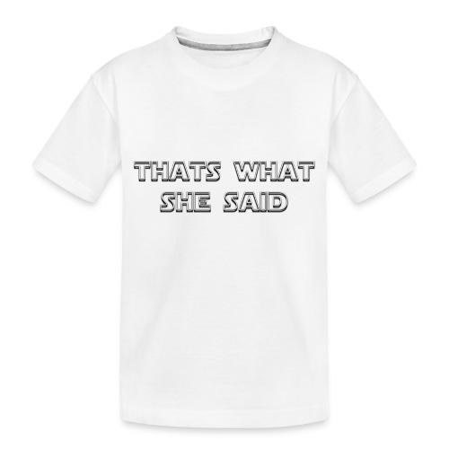 thats what she said - Toddler Premium Organic T-Shirt