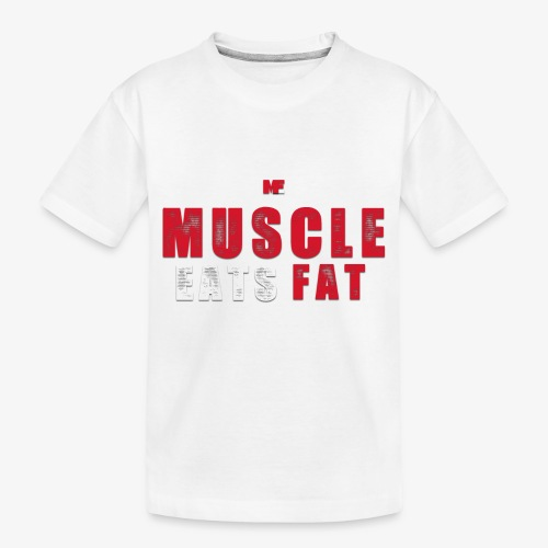 Muscle Eats Fat (Blood & Sweat) - Toddler Premium Organic T-Shirt