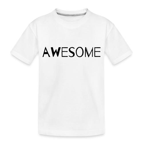 AWESOME - Toddler Premium Organic T-Shirt