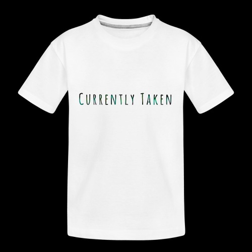 Currently Taken T-Shirt - Toddler Premium Organic T-Shirt