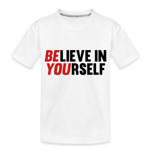 Believe in Yourself - Toddler Premium Organic T-Shirt
