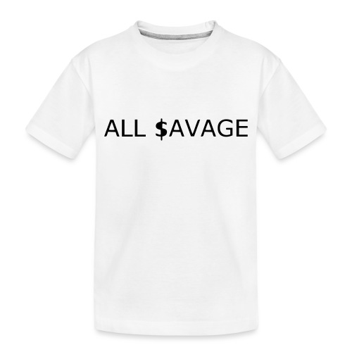 ALL $avage - Toddler Premium Organic T-Shirt