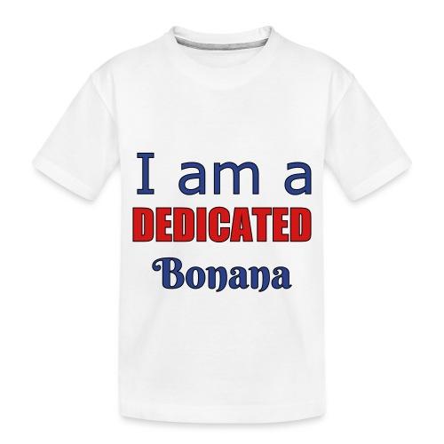 I am a dedicated bonana - Toddler Premium Organic T-Shirt