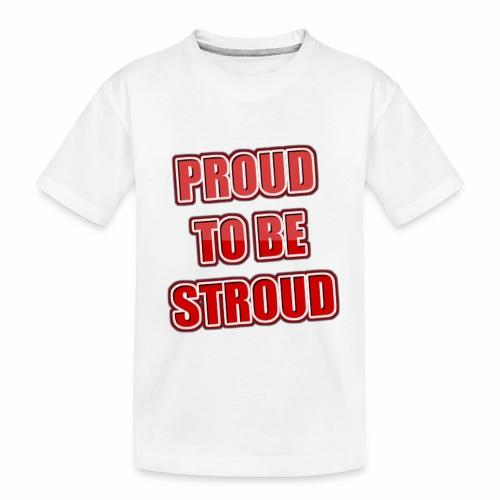Proud To Be Stroud - Toddler Premium Organic T-Shirt