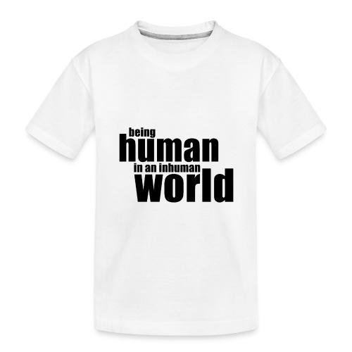 Being human in an inhuman world - Toddler Premium Organic T-Shirt