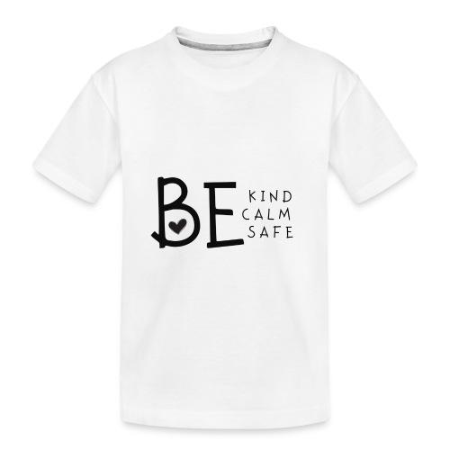 Be Kind, Be Calm, Be Safe - Toddler Premium Organic T-Shirt