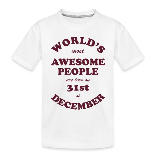 Most Awesome People are born on 31st of December - Toddler Premium Organic T-Shirt