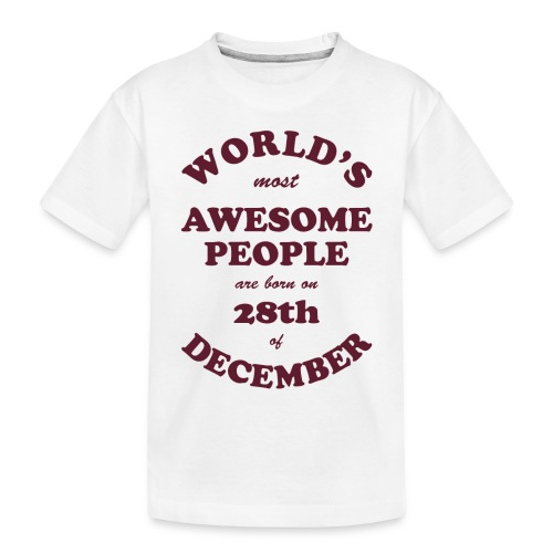 Most Awesome People are born on 28th of December - Toddler Premium Organic T-Shirt