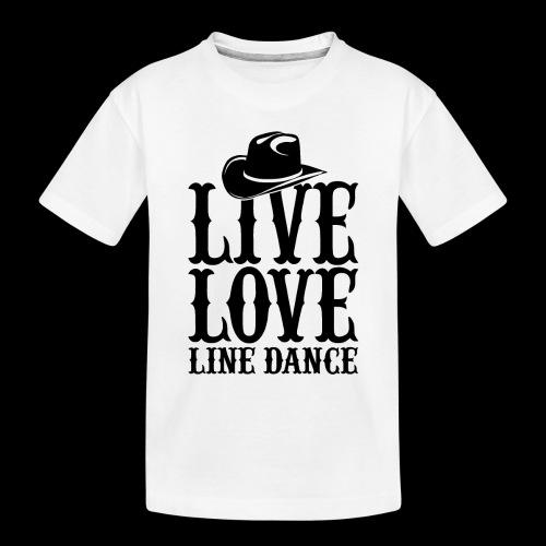Live Love Line Dancing - Toddler Premium Organic T-Shirt