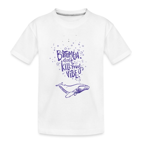 bitumen don't kill my vibe - navy - Toddler Premium Organic T-Shirt