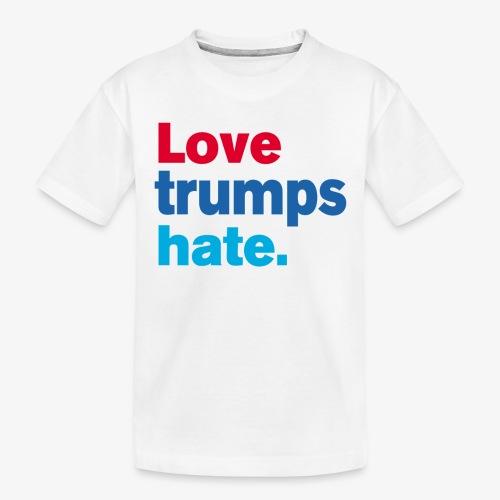 Love Trumps Hate - Toddler Premium Organic T-Shirt