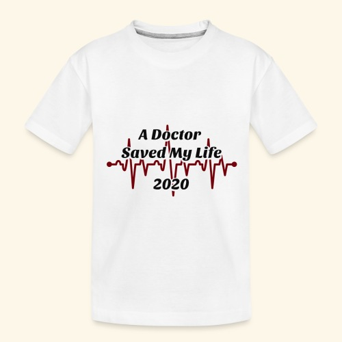 A Doctor Saved My Life in 2020 - Toddler Premium Organic T-Shirt