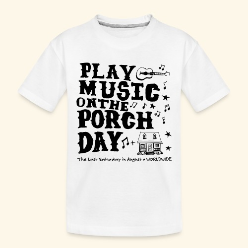 PLAY MUSIC ON THE PORCH DAY - Toddler Premium Organic T-Shirt