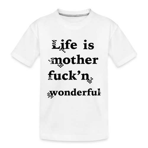 wonderful life - Toddler Premium Organic T-Shirt