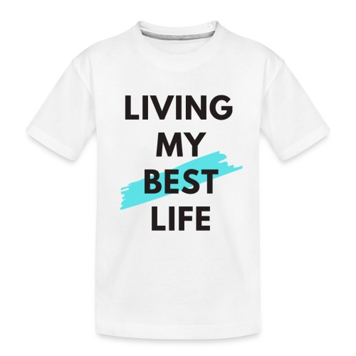 Living My Best Life - Toddler Premium Organic T-Shirt