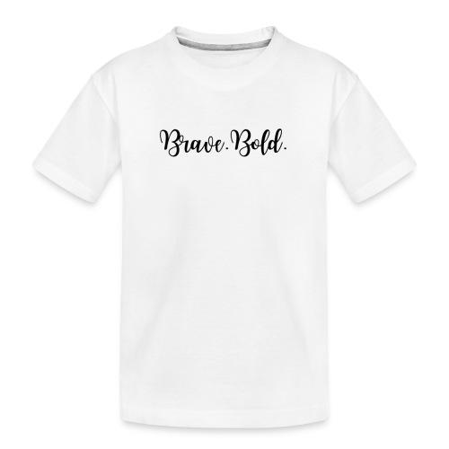 Brave. Bold. - Toddler Premium Organic T-Shirt