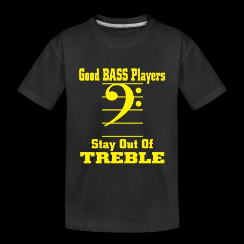 bass players stay out of treble - Toddler Premium Organic T-Shirt