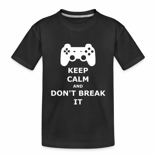 Keep Calm and don't break your game controller - Toddler Premium Organic T-Shirt