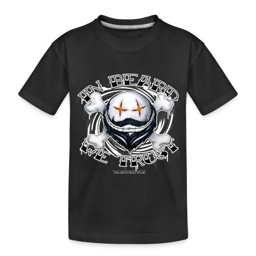 in beard we trust - Toddler Premium Organic T-Shirt