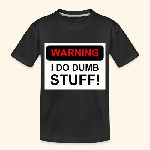 WARNING I DO DUMB STUFF - Toddler Premium Organic T-Shirt