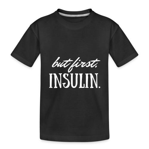 But First Insulin - Toddler Premium Organic T-Shirt