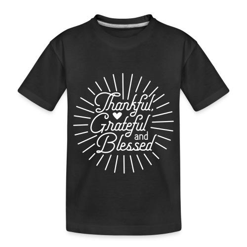 Thankful, Grateful and Blessed Design - Toddler Premium Organic T-Shirt